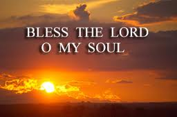 Bless the Lord O my soul