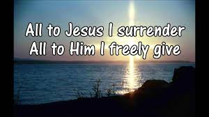All to Jesus I surrender...