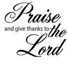 praise and give thanks to the Lord